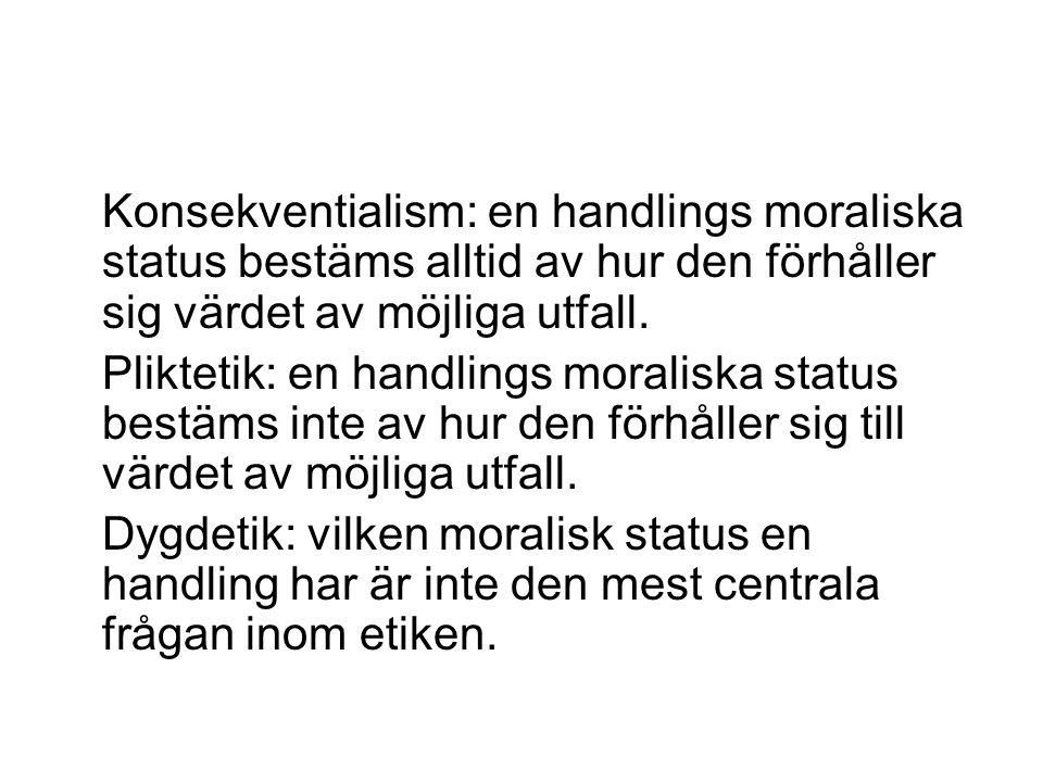 Konsekventialism: en handlings moraliska status bestäms alltid av hur den förhåller sig värdet av möjliga utfall.