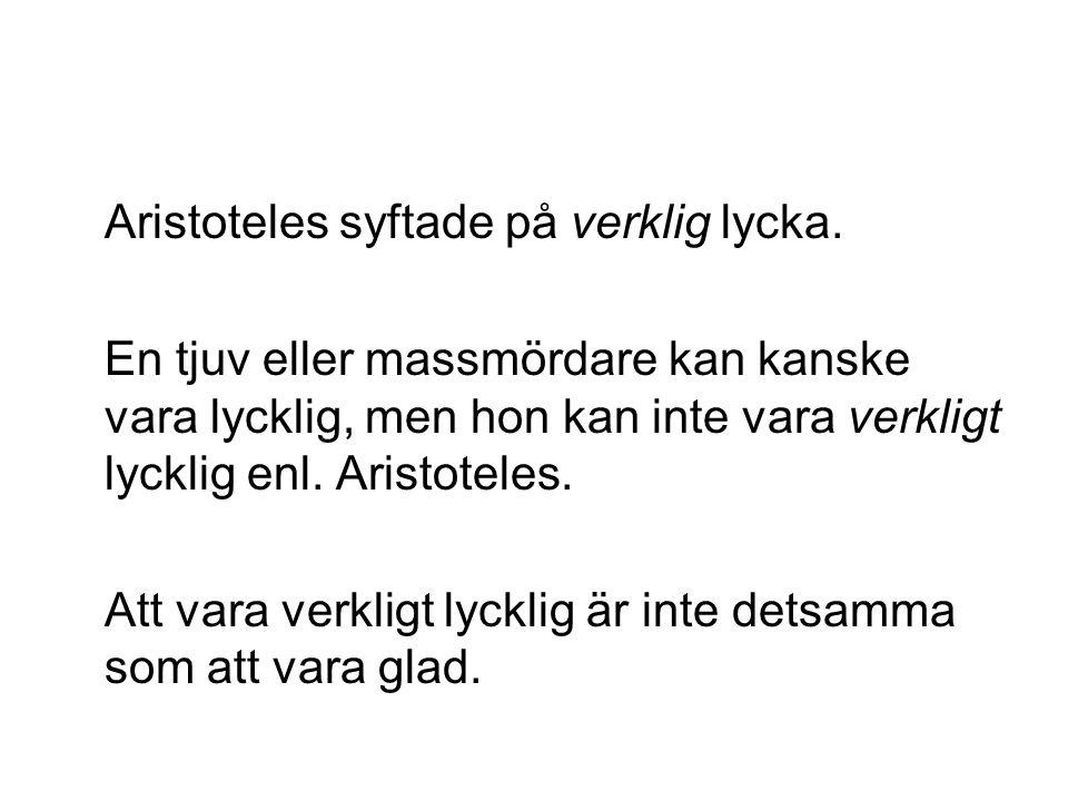 Aristoteles syftade på verklig lycka.