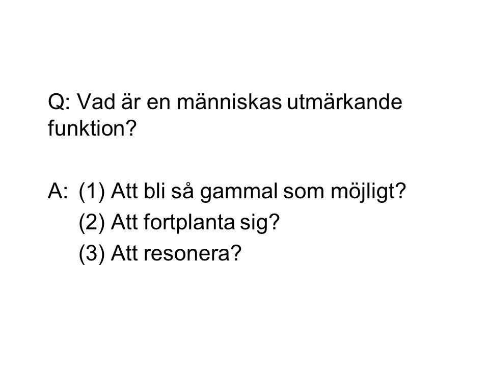 Q: Vad är en människas utmärkande funktion. A: (1) Att bli så gammal som möjligt.