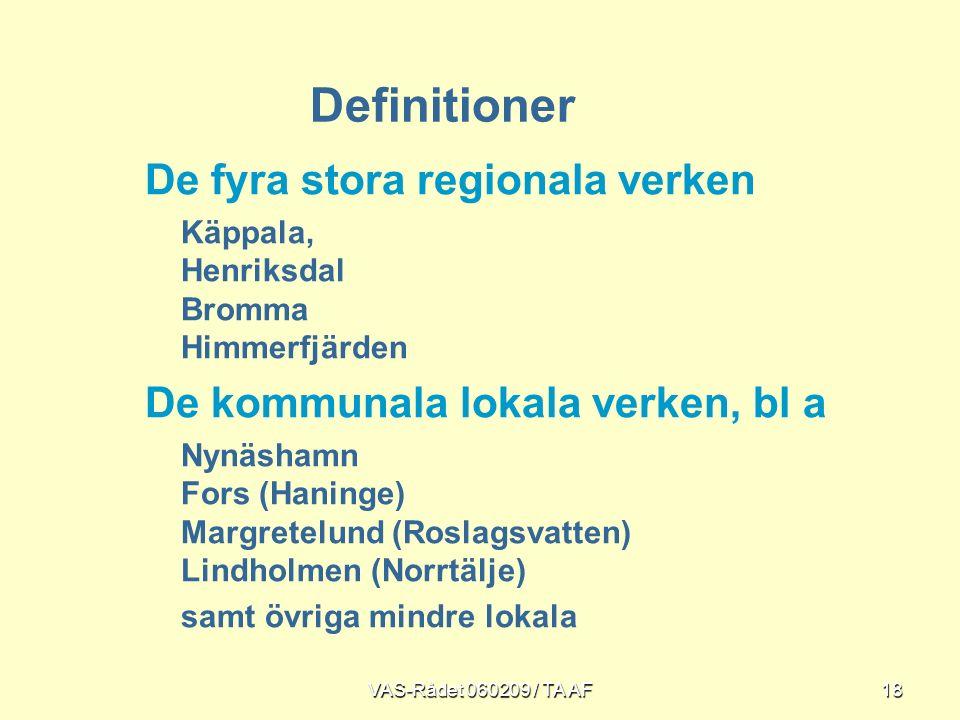 VAS-Rådet 060209 / TA AF18 De fyra stora regionala verken Käppala, Henriksdal Bromma Himmerfjärden De kommunala lokala verken, bl a Nynäshamn Fors (Haninge) Margretelund (Roslagsvatten) Lindholmen (Norrtälje) samt övriga mindre lokala Definitioner