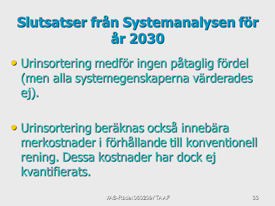 VAS-Rådet 060209 / TA AF33 Slutsatser från Systemanalysen för år 2030 Urinsortering medför ingen påtaglig fördel (men alla systemegenskaperna värderades ej).