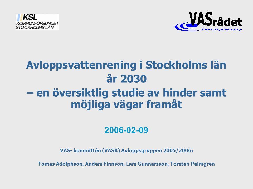 Avloppsvattenrening i Stockholms län år 2030 – en översiktlig studie av hinder samt möjliga vägar framåt 2006-02-09 VAS- kommittén (VASK) Avloppsgruppen 2005/2006: Tomas Adolphson, Anders Finnson, Lars Gunnarsson, Torsten Palmgren