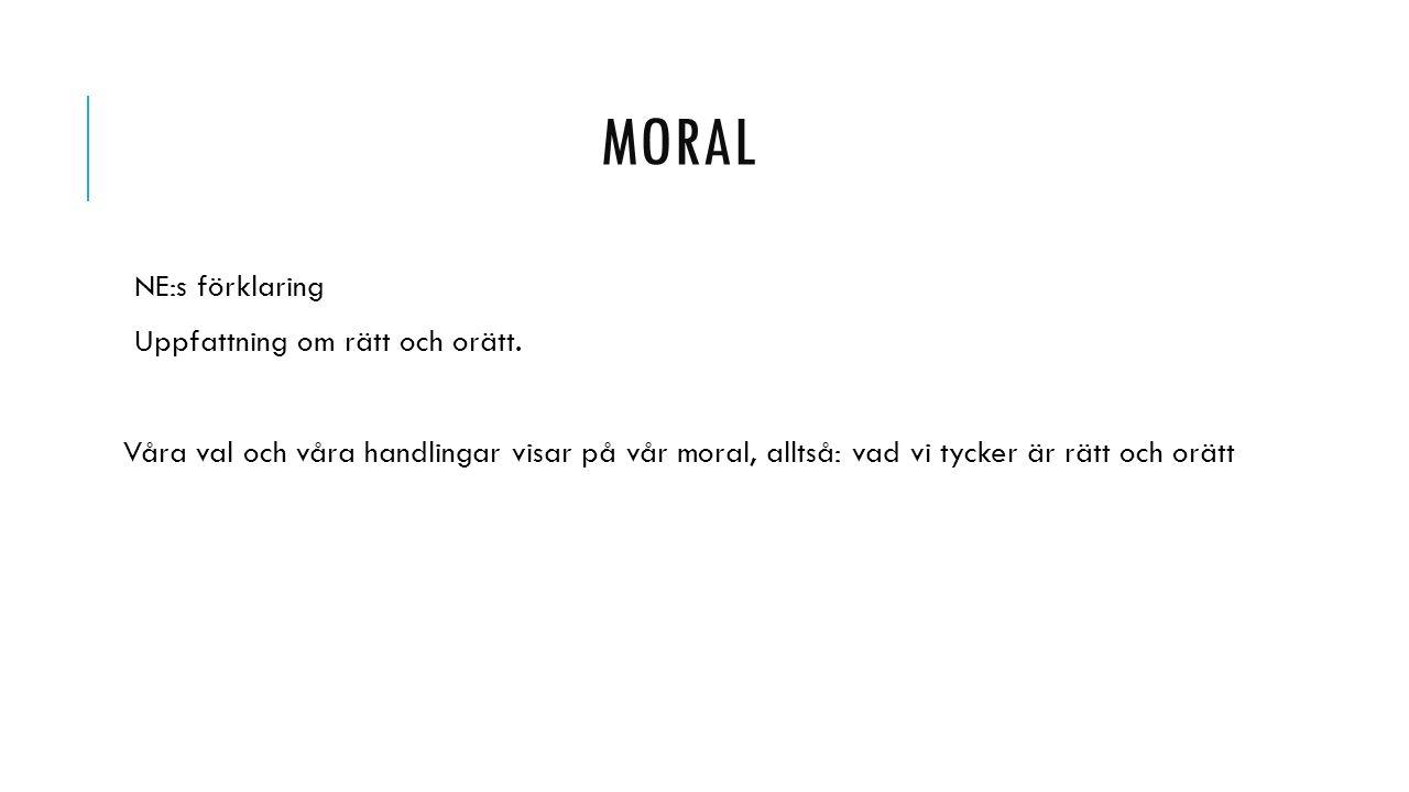 MORAL NE:s förklaring Uppfattning om rätt och orätt.
