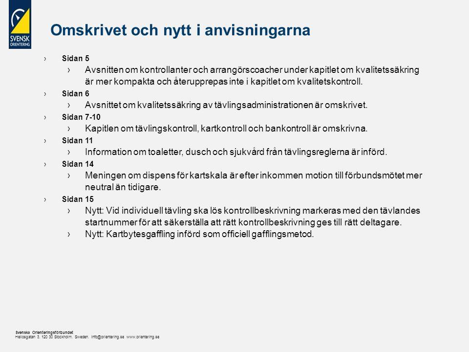 Svenska Orienteringsförbundet Heliosgatan 3. 120 30 Stockholm. Sweden. info@orientering.se www.orientering.se Omskrivet och nytt i anvisningarna ›Sida