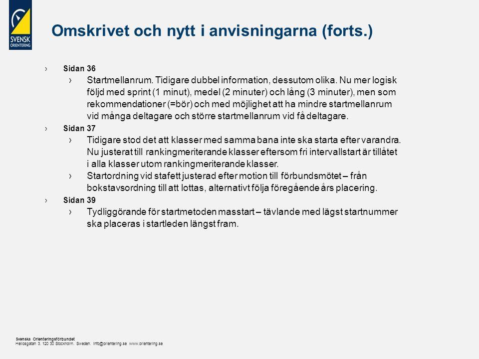 Svenska Orienteringsförbundet Heliosgatan 3. 120 30 Stockholm. Sweden. info@orientering.se www.orientering.se Omskrivet och nytt i anvisningarna (fort