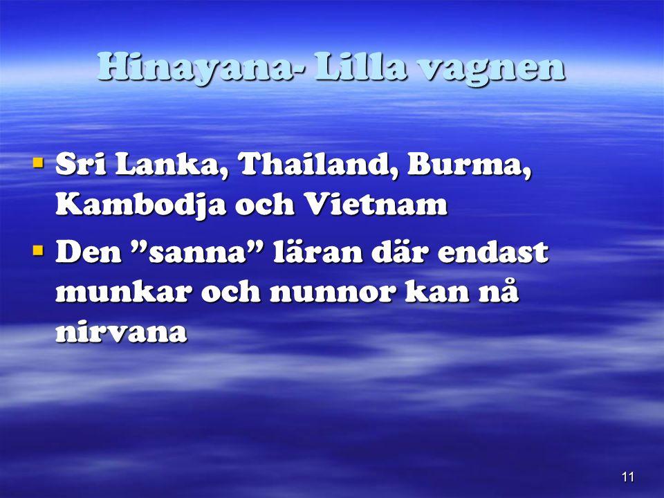 11 Hinayana- Lilla vagnen  Sri Lanka, Thailand, Burma, Kambodja och Vietnam  Den sanna läran där endast munkar och nunnor kan nå nirvana