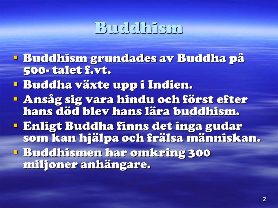 2 Buddhism  Buddhism grundades av Buddha på 500- talet f.vt.