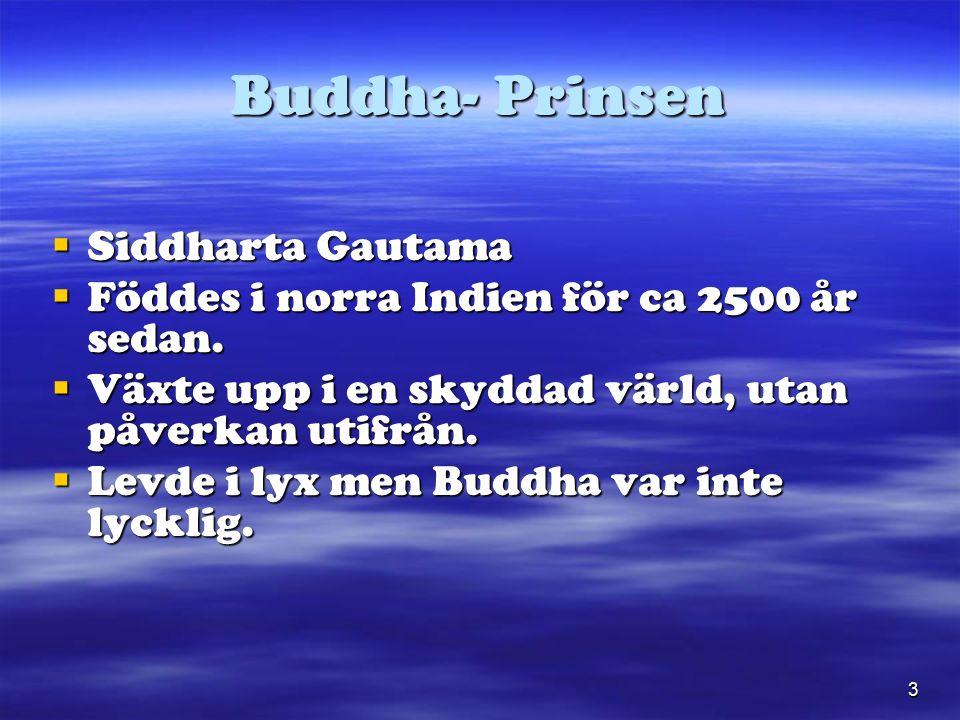 3 Buddha- Prinsen  Siddharta Gautama  Föddes i norra Indien för ca 2500 år sedan.