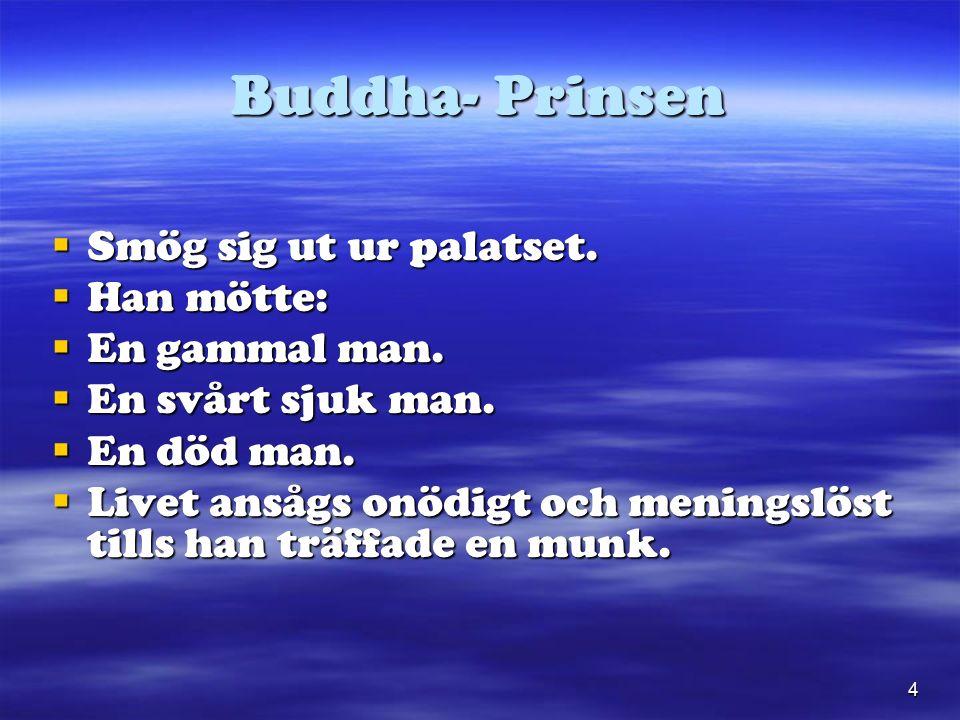 4 Buddha- Prinsen  Smög sig ut ur palatset.  Han mötte:  En gammal man.