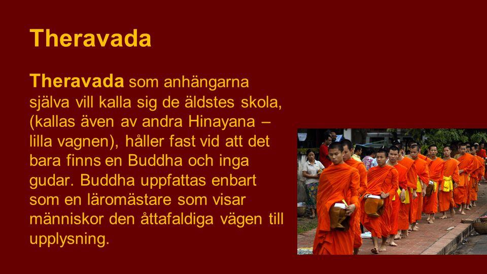 Theravada Theravada som anhängarna själva vill kalla sig de äldstes skola, (kallas även av andra Hinayana – lilla vagnen), håller fast vid att det bar