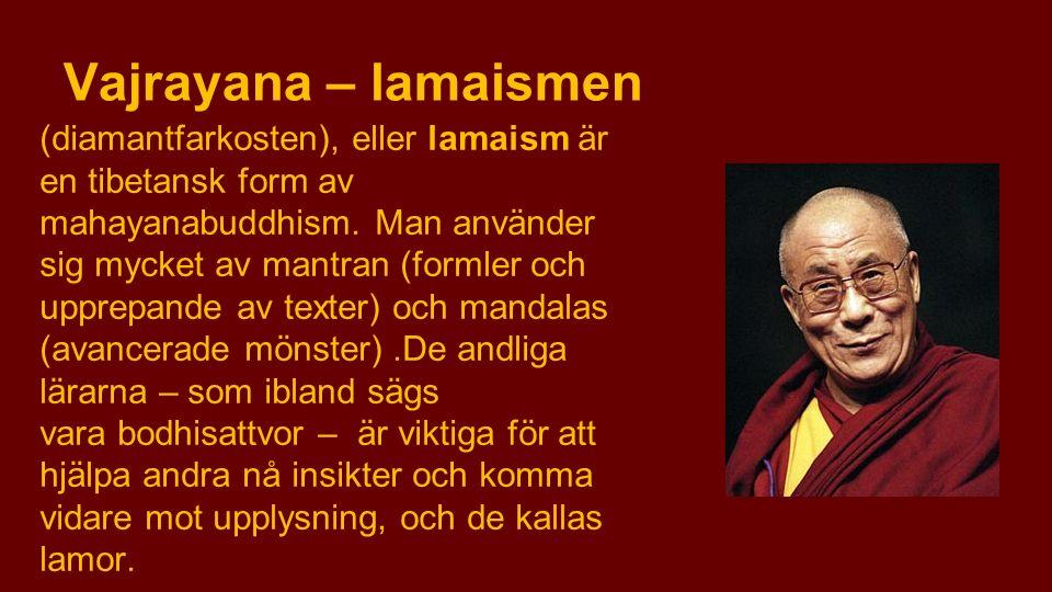 Vajrayana – lamaismen (diamantfarkosten), eller lamaism är en tibetansk form av mahayanabuddhism. Man använder sig mycket av mantran (formler och uppr