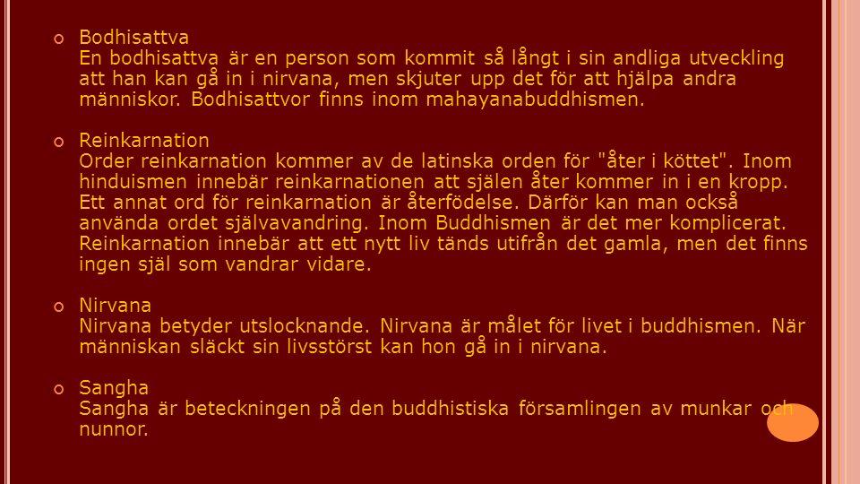 Bodhisattva En bodhisattva är en person som kommit så långt i sin andliga utveckling att han kan gå in i nirvana, men skjuter upp det för att hjälpa a