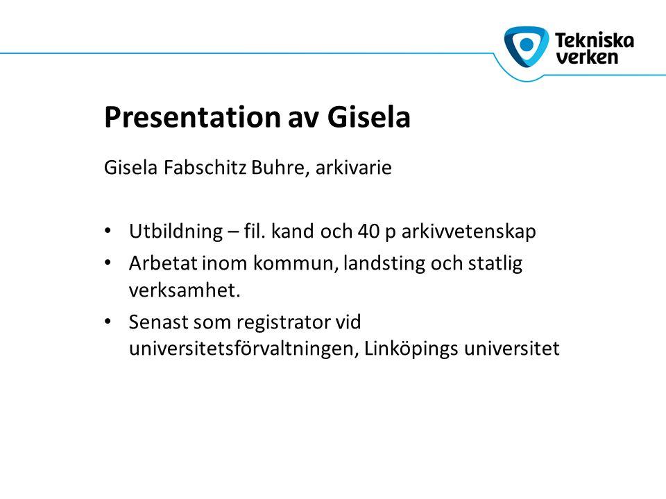 Presentation av Gisela Gisela Fabschitz Buhre, arkivarie Utbildning – fil.
