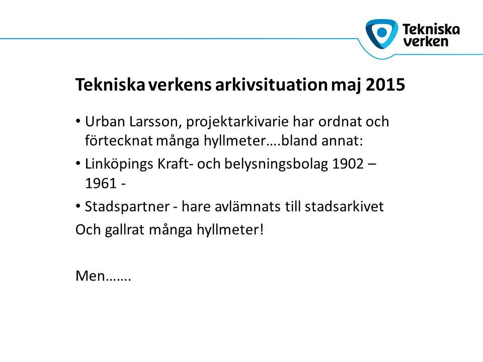 Urban Larsson, projektarkivarie har ordnat och förtecknat många hyllmeter….bland annat: Linköpings Kraft- och belysningsbolag 1902 – 1961 - Stadspartner - hare avlämnats till stadsarkivet Och gallrat många hyllmeter.
