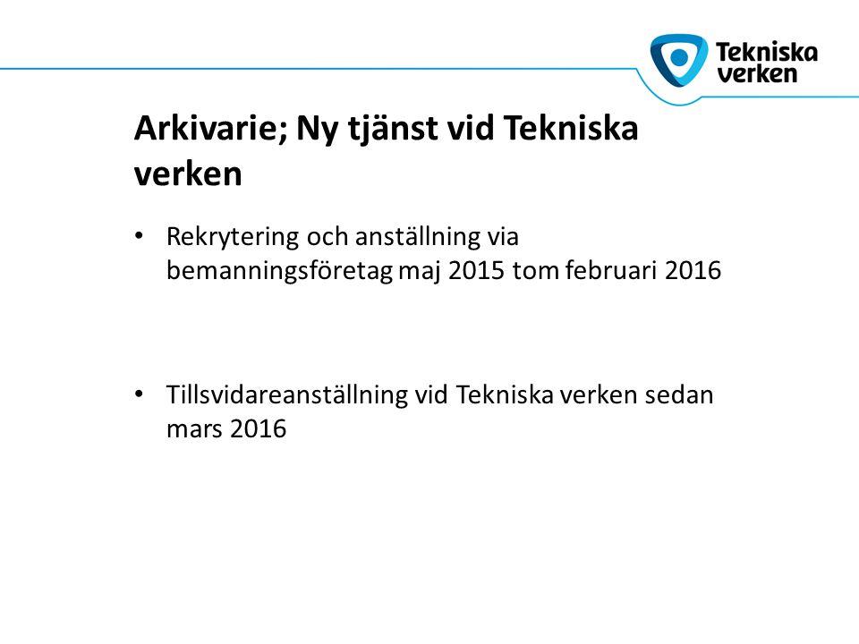 Arkivarie; Ny tjänst vid Tekniska verken Rekrytering och anställning via bemanningsföretag maj 2015 tom februari 2016 Tillsvidareanställning vid Tekniska verken sedan mars 2016