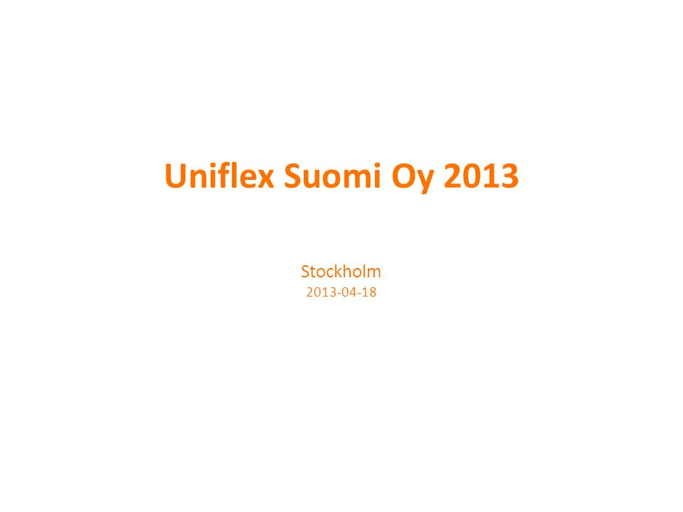 Stockholm 2013-04-18 Uniflex Suomi Oy 2013