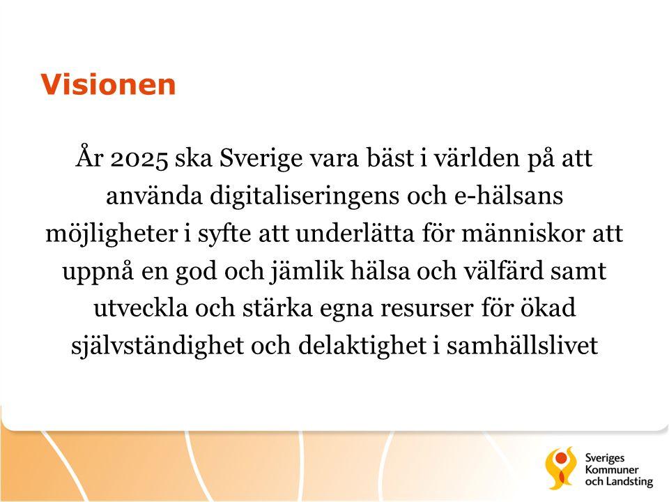 Visionen År 2025 ska Sverige vara bäst i världen på att använda digitaliseringens och e-hälsans möjligheter i syfte att underlätta för människor att uppnå en god och jämlik hälsa och välfärd samt utveckla och stärka egna resurser för ökad självständighet och delaktighet i samhällslivet
