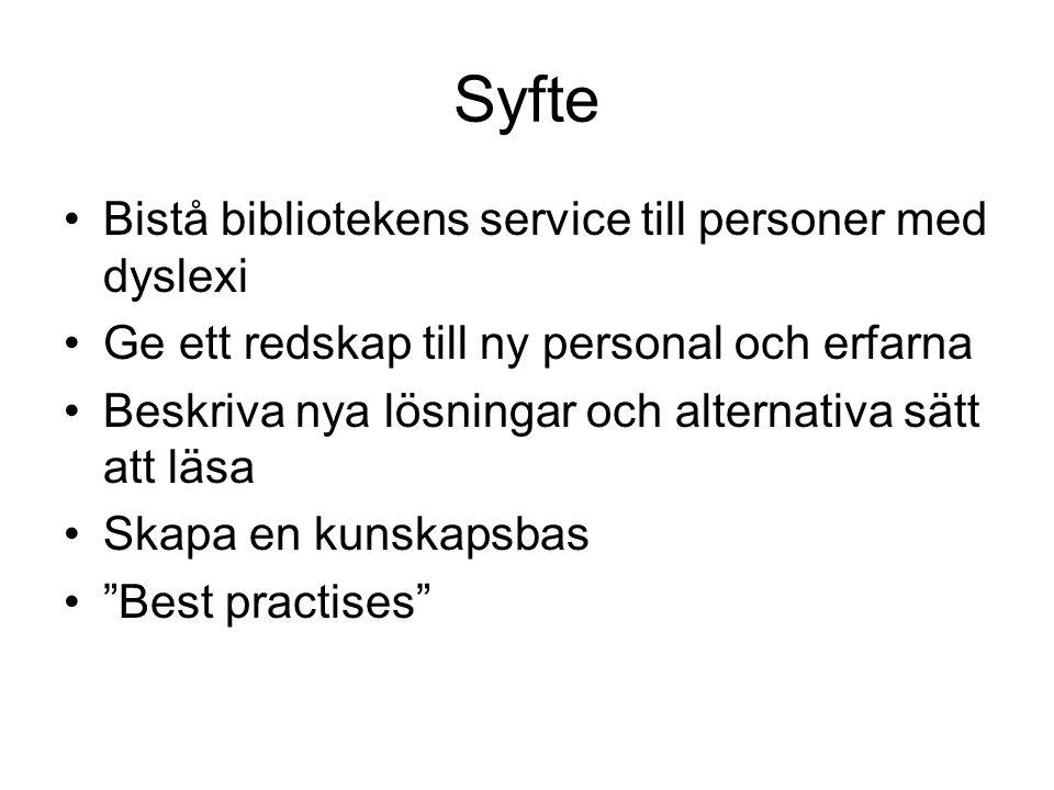 Syfte Bistå bibliotekens service till personer med dyslexi Ge ett redskap till ny personal och erfarna Beskriva nya lösningar och alternativa sätt att läsa Skapa en kunskapsbas Best practises