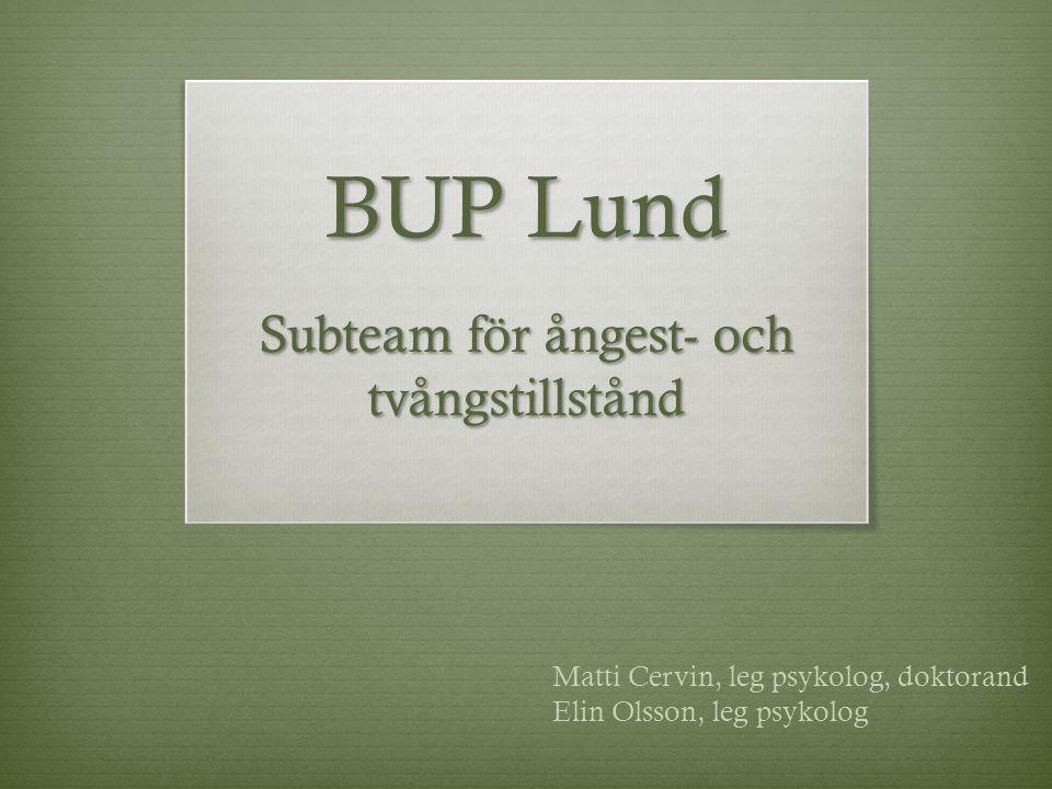 BUP Lund Subteam för ångest- och tvångstillstånd Matti Cervin, leg psykolog, doktorand Elin Olsson, leg psykolog