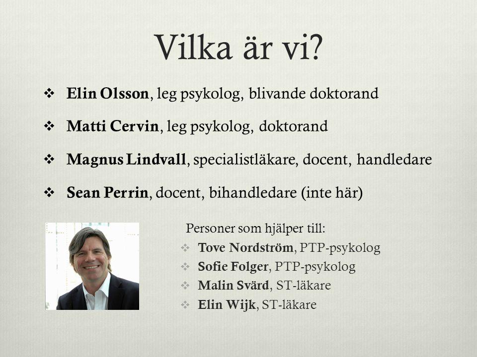Vilka är vi?  Elin Olsson, leg psykolog, blivande doktorand  Matti Cervin, leg psykolog, doktorand  Magnus Lindvall, specialistläkare, docent, hand