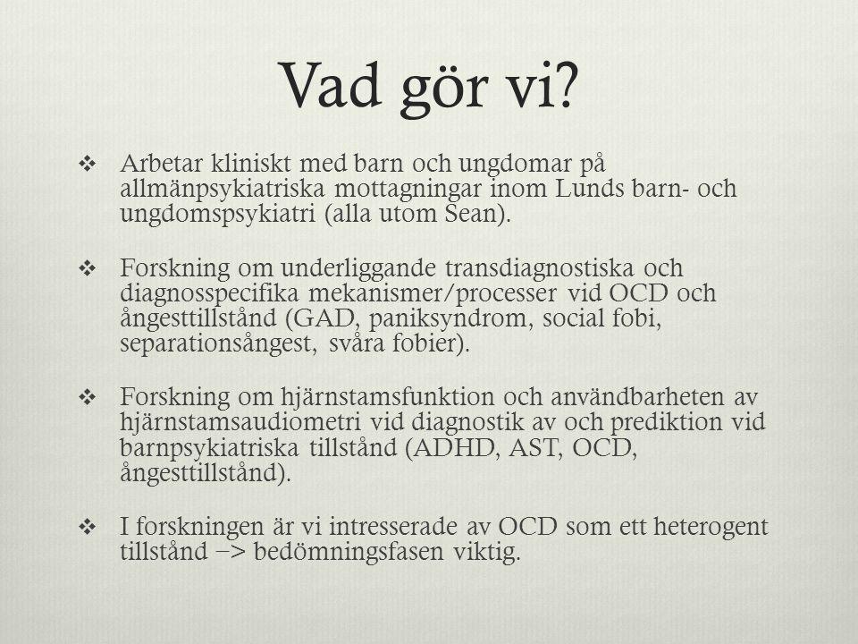 Vad gör vi?  Arbetar kliniskt med barn och ungdomar på allmänpsykiatriska mottagningar inom Lunds barn- och ungdomspsykiatri (alla utom Sean).  Fors
