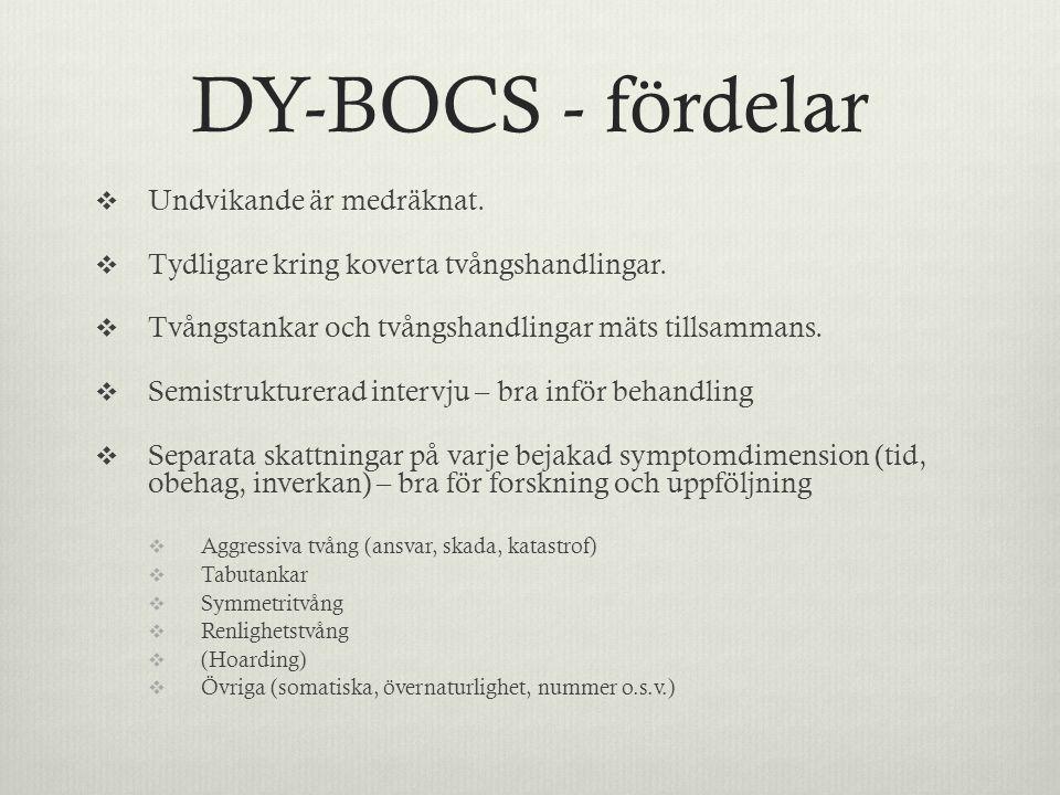 DY-BOCS - fördelar  Undvikande är medräknat.  Tydligare kring koverta tvångshandlingar.  Tvångstankar och tvångshandlingar mäts tillsammans.  Semi