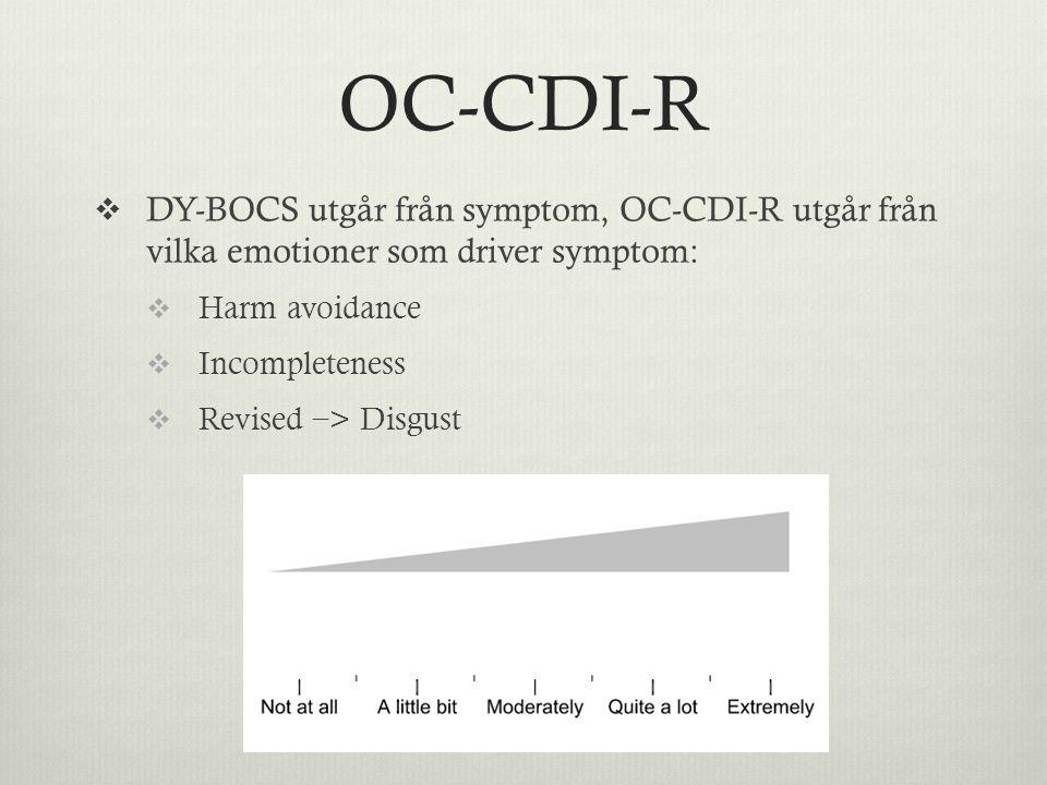 OC-CDI-R  DY-BOCS utgår från symptom, OC-CDI-R utgår från vilka emotioner som driver symptom:  Harm avoidance  Incompleteness  Revised − > Disgust