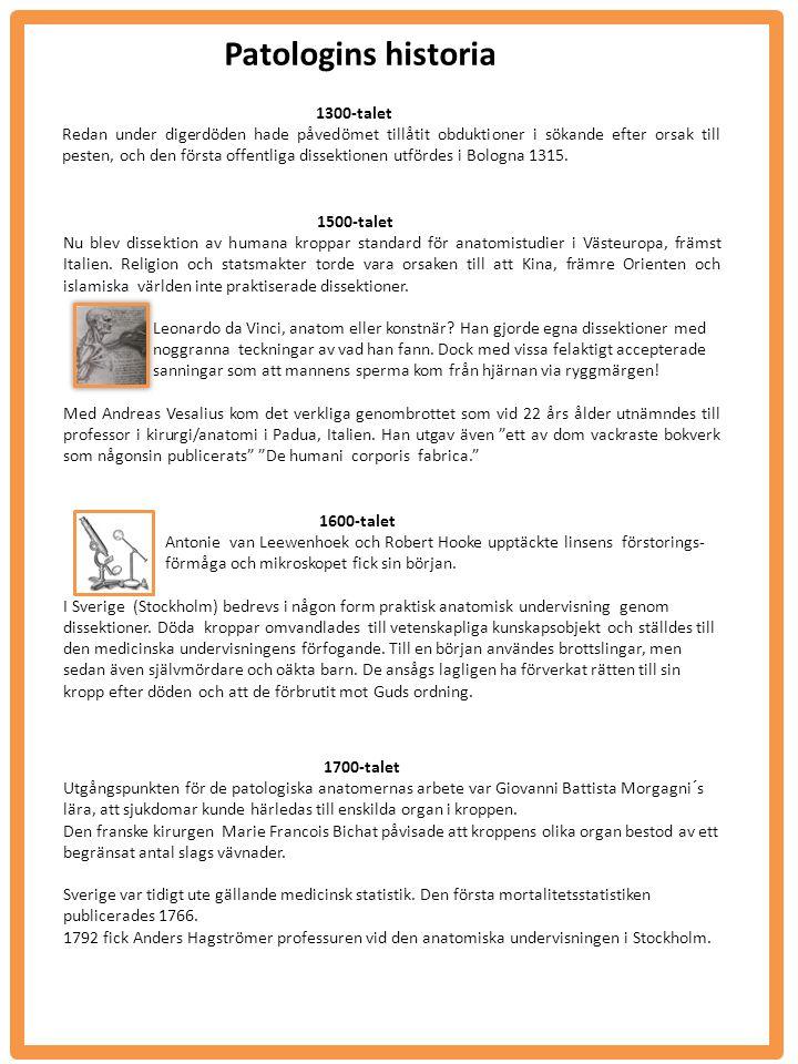 Patologins historia 1300-talet Redan under digerdöden hade påvedömet tillåtit obduktioner i sökande efter orsak till pesten, och den första offentliga dissektionen utfördes i Bologna 1315.