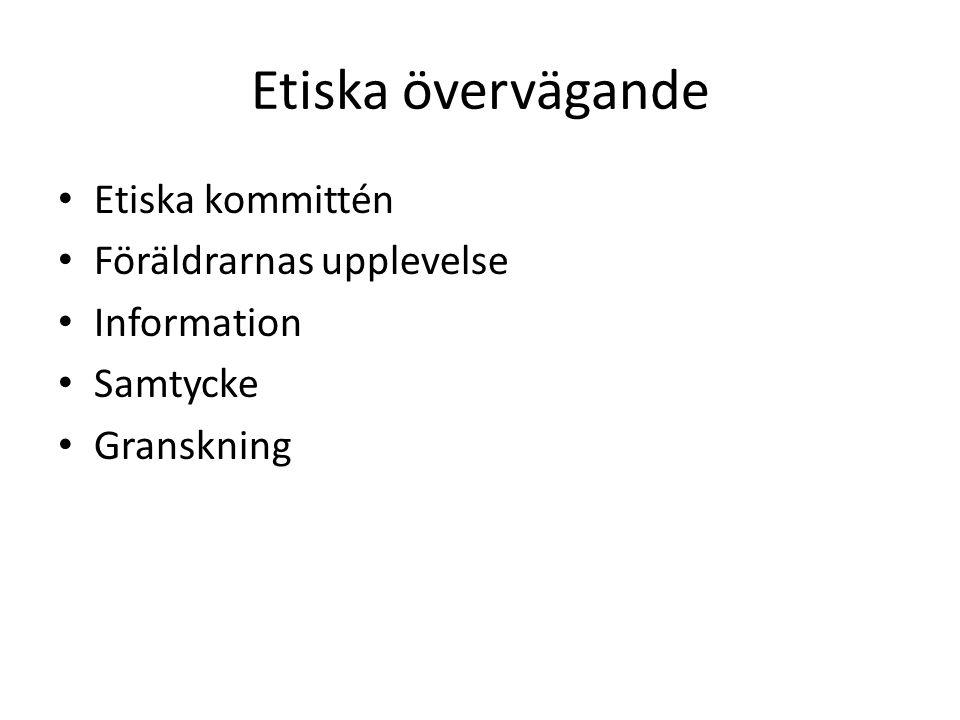 Etiska övervägande Etiska kommittén Föräldrarnas upplevelse Information Samtycke Granskning