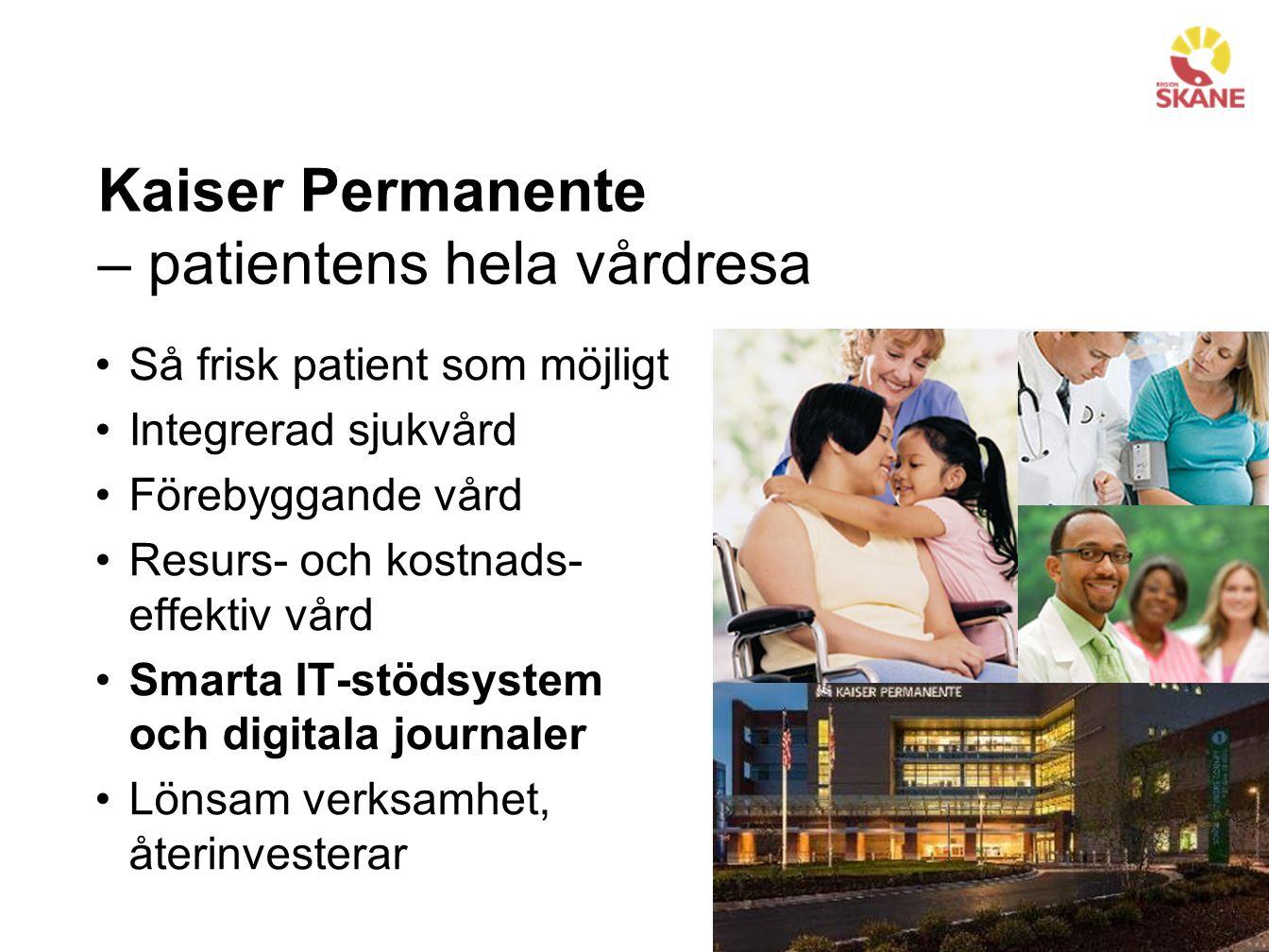 Kaiser Permanente – patientens hela vårdresa Så frisk patient som möjligt Integrerad sjukvård Förebyggande vård Resurs- och kostnads- effektiv vård Smarta IT-stödsystem och digitala journaler Lönsam verksamhet, återinvesterar