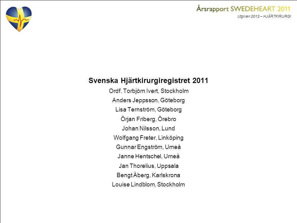 Utgiven 2012 – HJÄRTKIRURGI Svenska Hjärtkirurgiregistret 2011 Ordf. Torbjörn Ivert, Stockholm Anders Jeppsson, Göteborg Lisa Ternström, Göteborg Örja