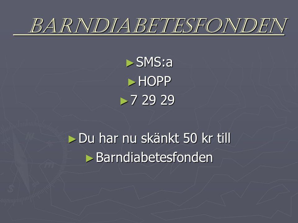 BARNDIABETESFONDEN BARNDIABETESFONDEN ► SMS:a ► HOPP ► 7 29 29 ► Du har nu skänkt 50 kr till ► Barndiabetesfonden