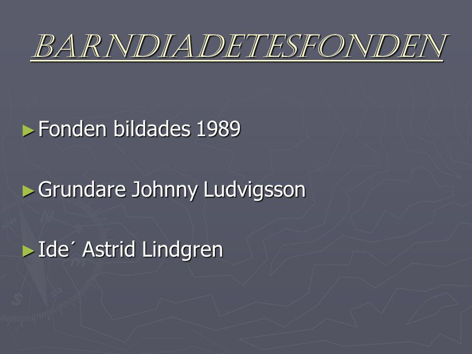 BARNDIADETESFONDEN ► Fonden bildades 1989 ► Grundare Johnny Ludvigsson ► Ide´ Astrid Lindgren