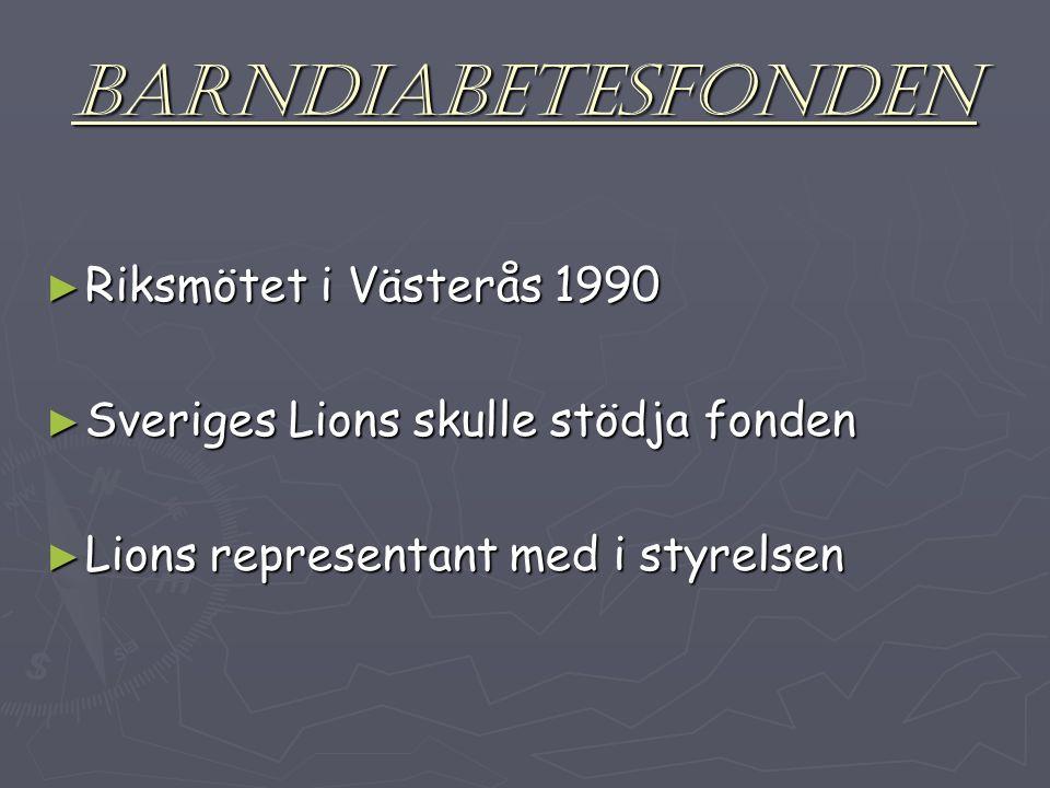 BARNDIABETESFONDEN ► Riksmötet i Västerås 1990 ► Sveriges Lions skulle stödja fonden ► Lions representant med i styrelsen