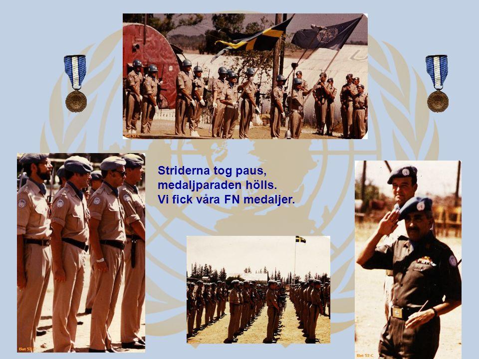 Striderna tog paus, medaljparaden hölls. Vi fick våra FN medaljer.