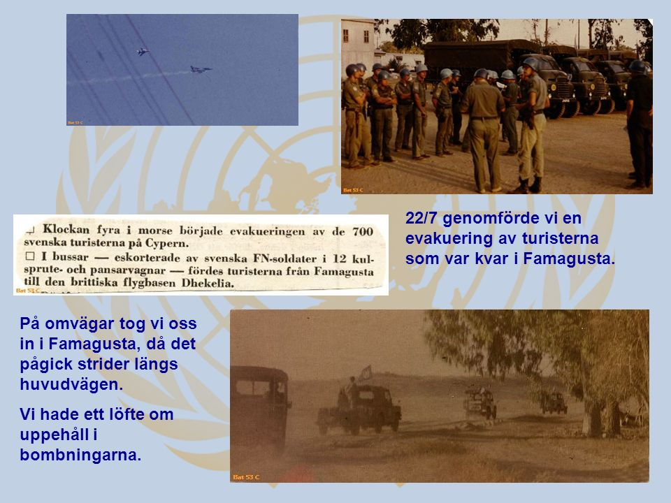 På omvägar tog vi oss in i Famagusta, då det pågick strider längs huvudvägen. Vi hade ett löfte om uppehåll i bombningarna. 22/7 genomförde vi en evak