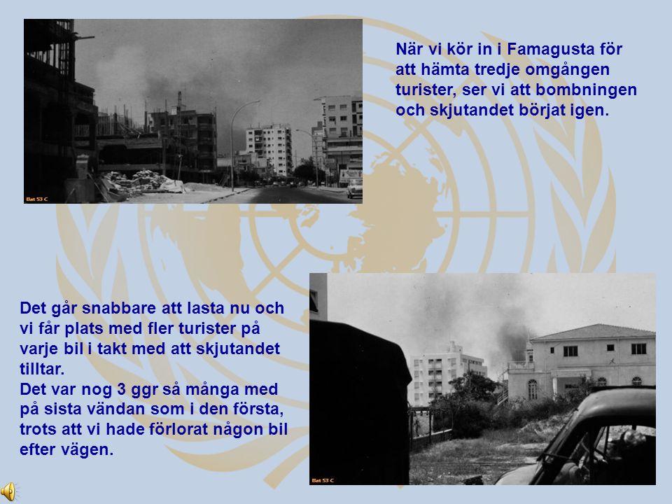 När vi kör in i Famagusta för att hämta tredje omgången turister, ser vi att bombningen och skjutandet börjat igen.