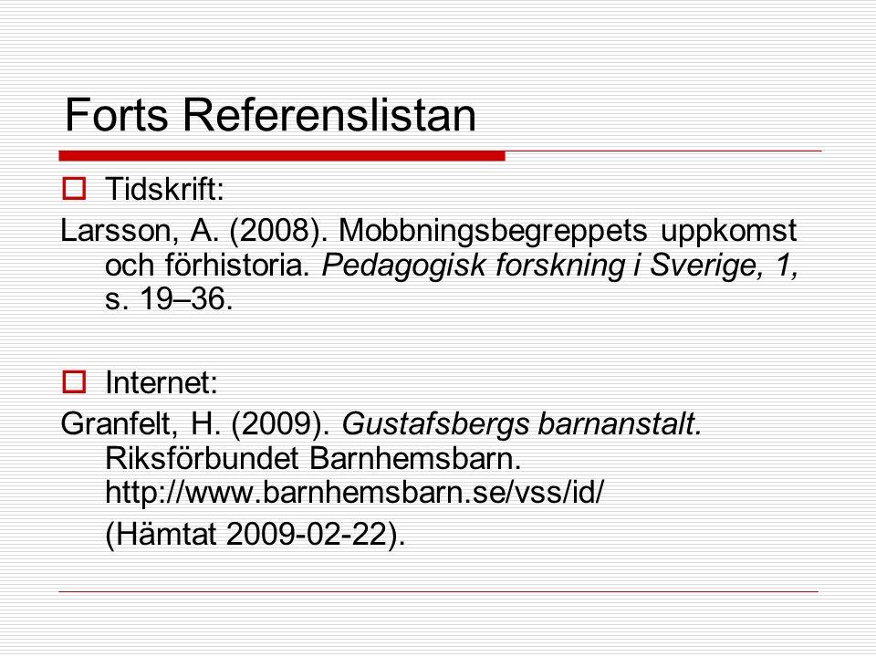 Forts Referenslistan  Tidskrift: Larsson, A. (2008). Mobbningsbegreppets uppkomst och förhistoria. Pedagogisk forskning i Sverige, 1, s. 19–36.  Int