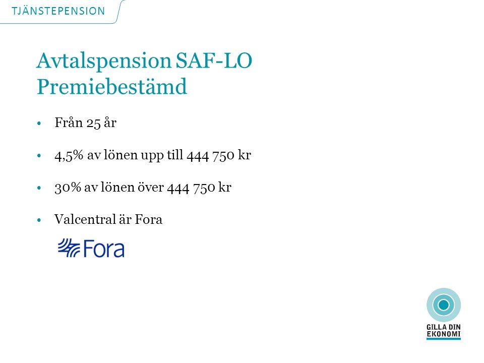 TJÄNSTEPENSION Avtalspension SAF-LO Premiebestämd Från 25 år 4,5% av lönen upp till 444 750 kr 30% av lönen över 444 750 kr Valcentral är Fora