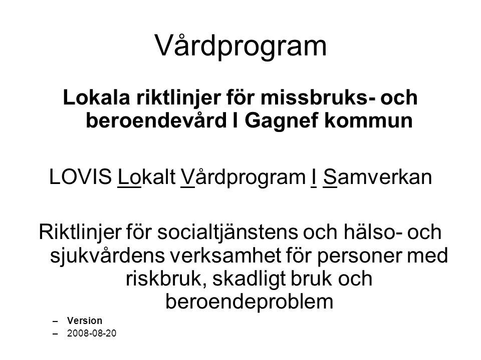 Vårdprogram Lokala riktlinjer för missbruks- och beroendevård I Gagnef kommun LOVIS Lokalt Vårdprogram I Samverkan Riktlinjer för socialtjänstens och hälso- och sjukvårdens verksamhet för personer med riskbruk, skadligt bruk och beroendeproblem –Version –2008-08-20