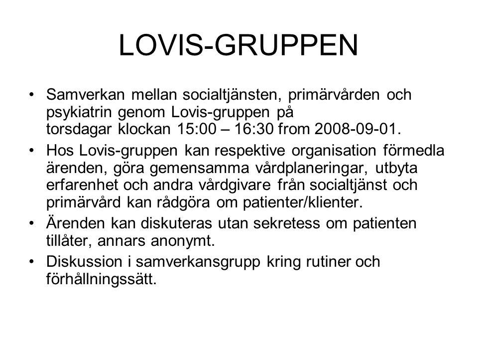LOVIS-GRUPPEN Samverkan mellan socialtjänsten, primärvården och psykiatrin genom Lovis-gruppen på torsdagar klockan 15:00 – 16:30 from 2008-09-01.