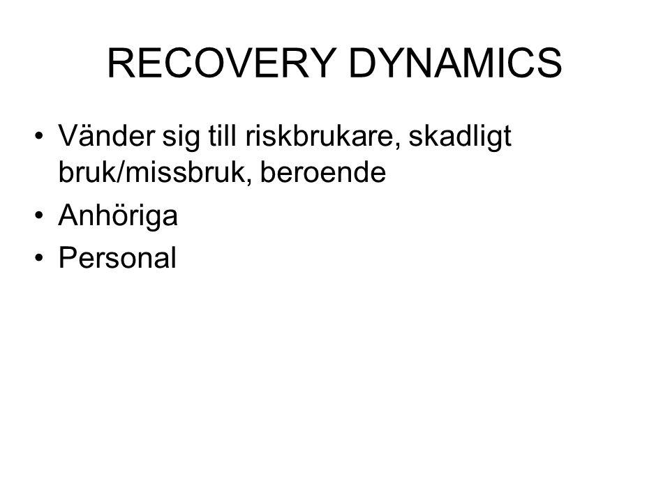 RECOVERY DYNAMICS Vänder sig till riskbrukare, skadligt bruk/missbruk, beroende Anhöriga Personal