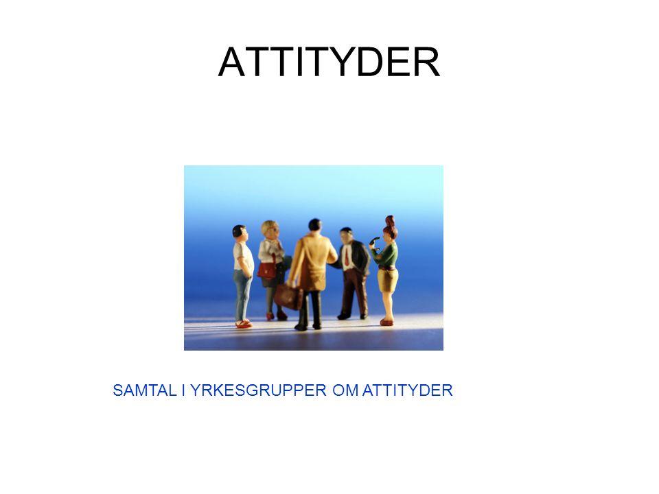 ATTITYDER SAMTAL I YRKESGRUPPER OM ATTITYDER