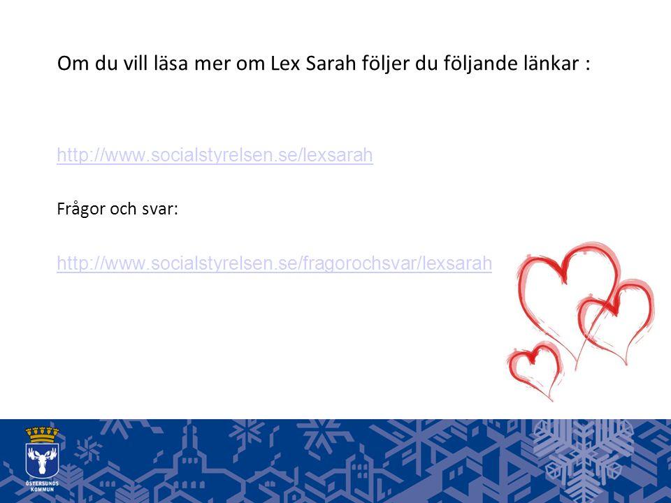 Om du vill läsa mer om Lex Sarah följer du följande länkar : http://www.socialstyrelsen.se/lexsarah Frågor och svar: http://www.socialstyrelsen.se/fragorochsvar/lexsarah