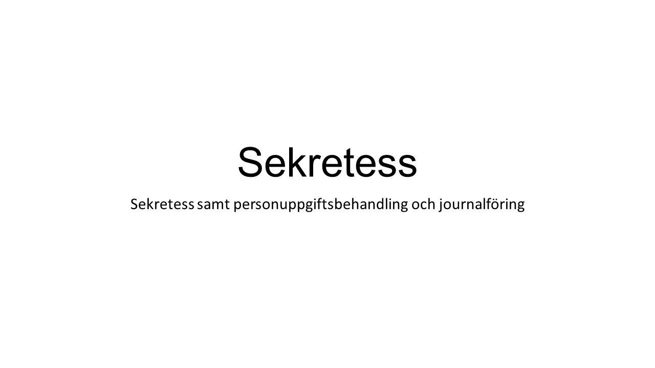 Sekretess Sekretess samt personuppgiftsbehandling och journalföring