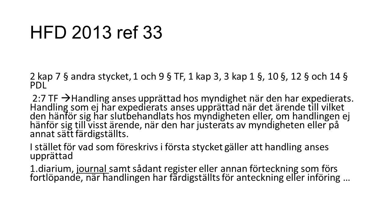 HFD 2013 ref 33 2 kap 7 § andra stycket, 1 och 9 § TF, 1 kap 3, 3 kap 1 §, 10 §, 12 § och 14 § PDL 2:7 TF  Handling anses upprättad hos myndighet när den har expedierats.