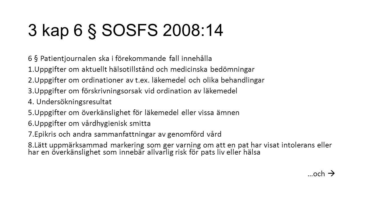 3 kap 6 § SOSFS 2008:14 6 § Patientjournalen ska i förekommande fall innehålla 1.Uppgifter om aktuellt hälsotillstånd och medicinska bedömningar 2.Uppgifter om ordinationer av t.ex.