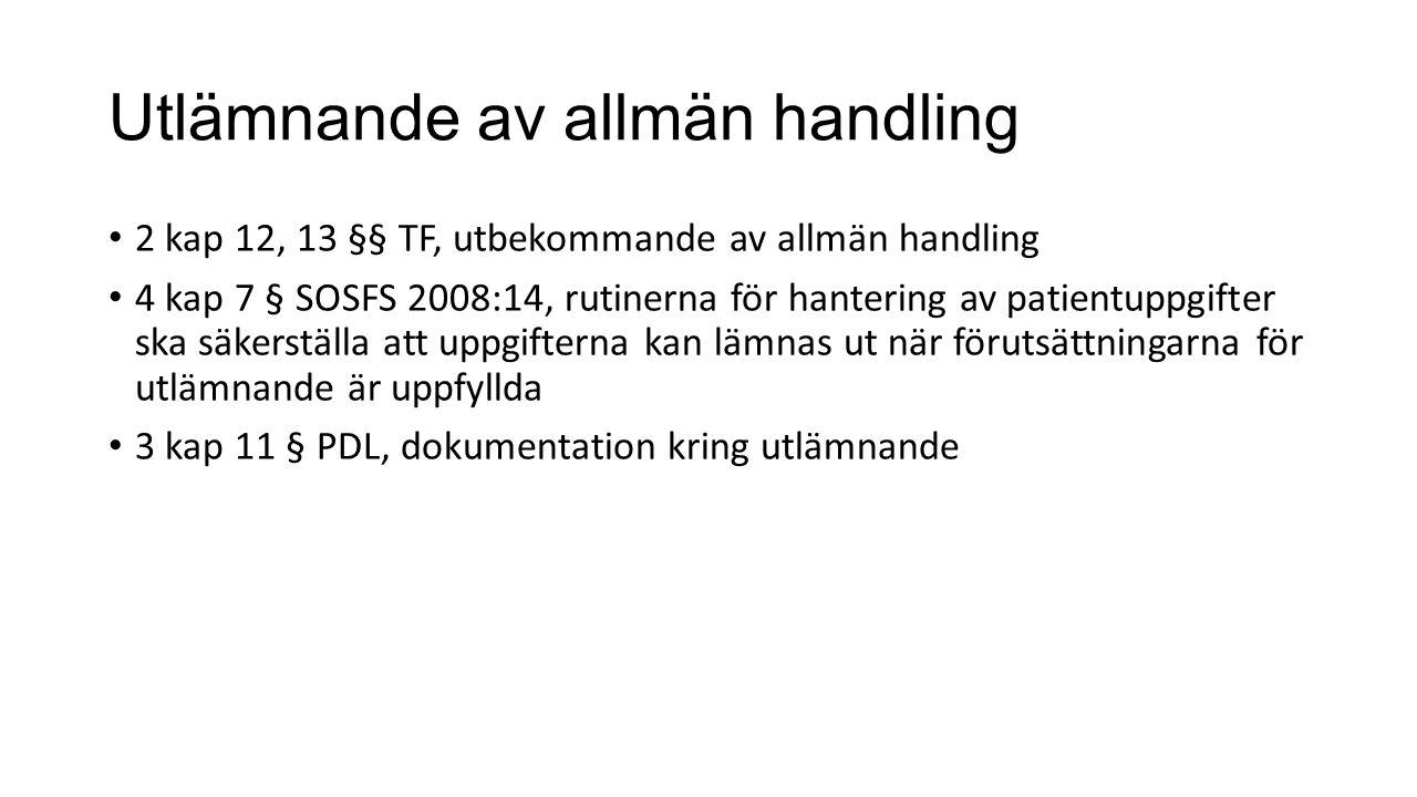 Utlämnande av allmän handling 2 kap 12, 13 §§ TF, utbekommande av allmän handling 4 kap 7 § SOSFS 2008:14, rutinerna för hantering av patientuppgifter ska säkerställa att uppgifterna kan lämnas ut när förutsättningarna för utlämnande är uppfyllda 3 kap 11 § PDL, dokumentation kring utlämnande
