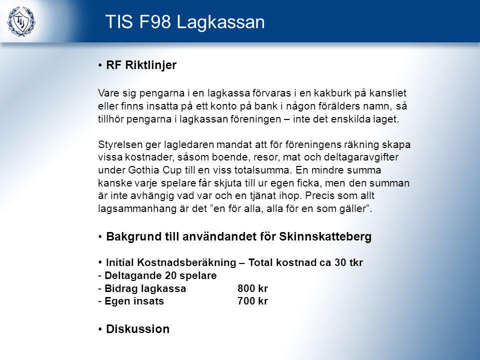 TIS F98 Lagkassan RF Riktlinjer Vare sig pengarna i en lagkassa förvaras i en kakburk på kansliet eller finns insatta på ett konto på bank i någon förälders namn, så tillhör pengarna i lagkassan föreningen – inte det enskilda laget.