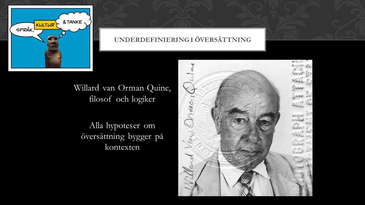 UNDERDEFINIERING I ÖVERSÄTTNING Willard van Orman Quine, filosof och logiker Alla hypoteser om översättning bygger på kontexten